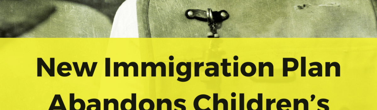 New Immigration Plan Abandons Children's Rights and Protections