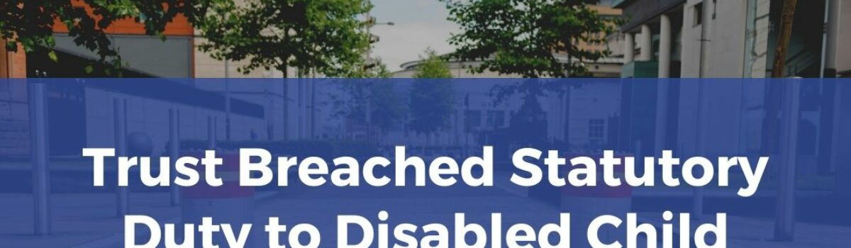 Trust Breached Statutory Duty To Disabled Child Over Covid Respite Care Decision